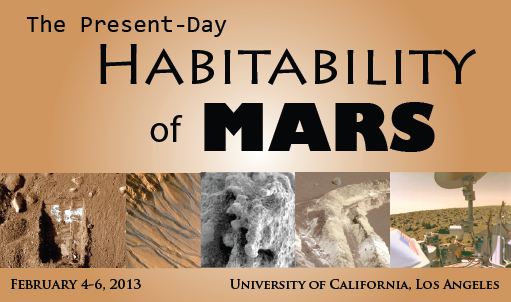 The Present-Day Habitability of Mars - A conference sponsored by UCLA on February 4-6, 2013.